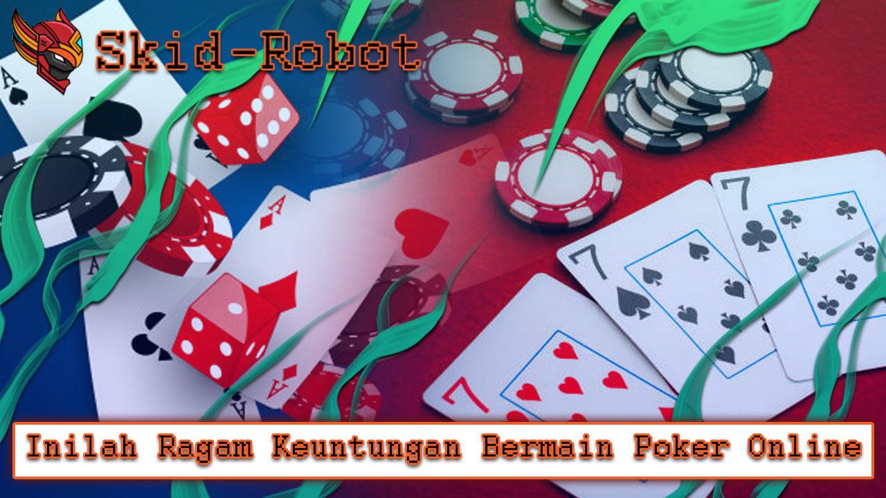 Inilah Ragam Keuntungan Bermain Poker Online