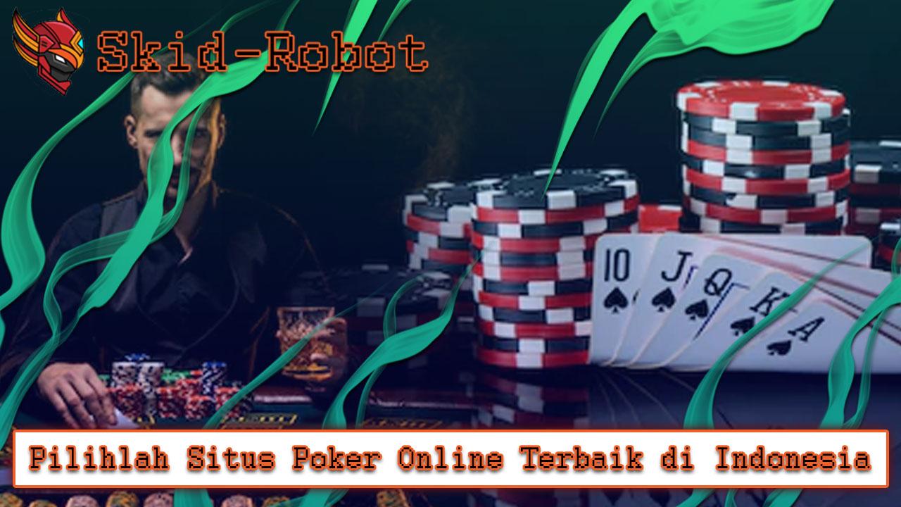 Pilihlah Situs Poker Online Terbaik di Indonesia